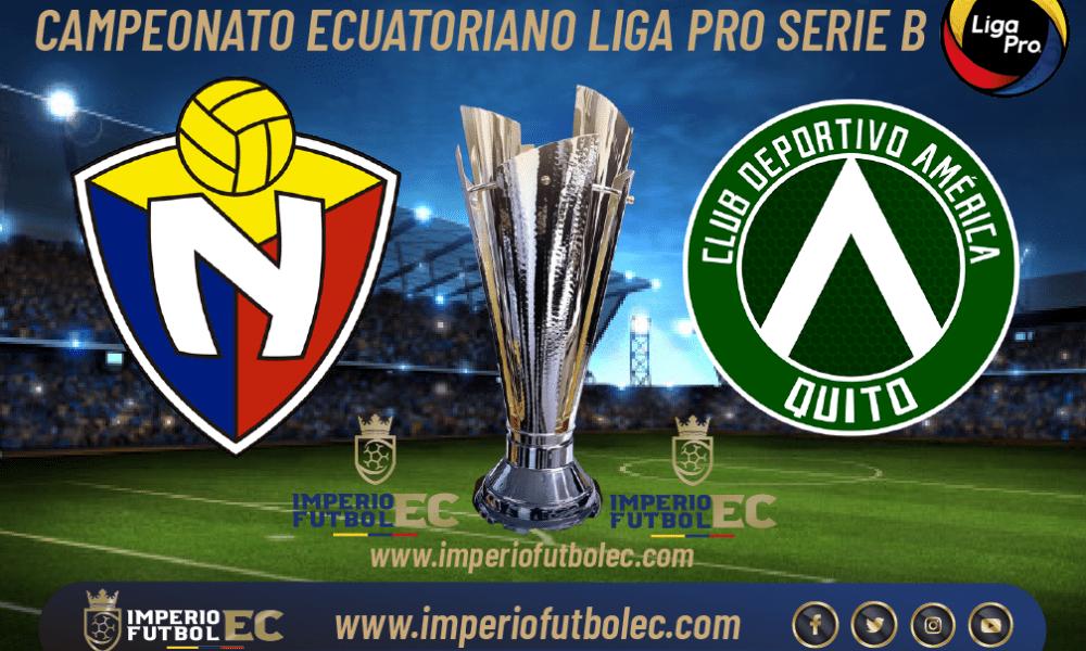 VER El Nacional vs América EN VIVO por la jornada 18 de la Liga Pro Serie B de Ecuador